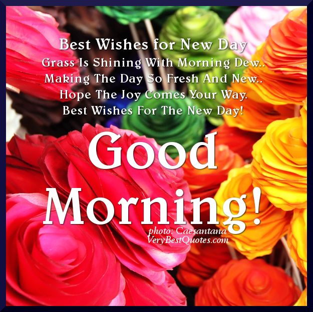 Good Morning quotes, Best Wishes for The New day - Inspirational Quotes about Life, Love, happiness, Kindness, positive attitude, positive thoughts, inspirational pictures quotes about life, happiness Very Best Quotes . com