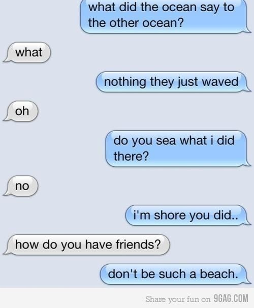Yeah, don't be such a beach. | 21 Dumb Joke Texts That Are Actually Hilarious
