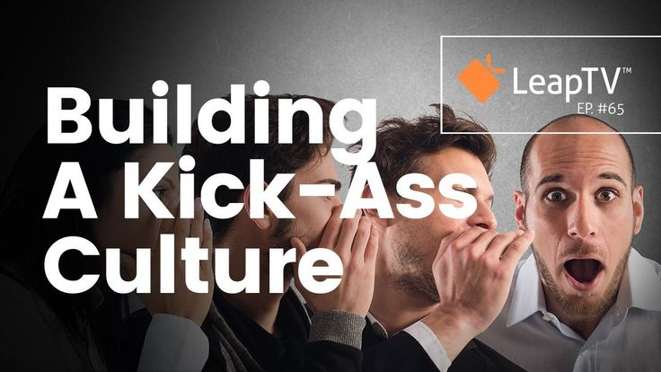 #1 Key Ingredient To Building A Kick-Ass Culture   LeapTV Episode 65: How to build a business culture of trust & delight to increase joy, impact and profit.