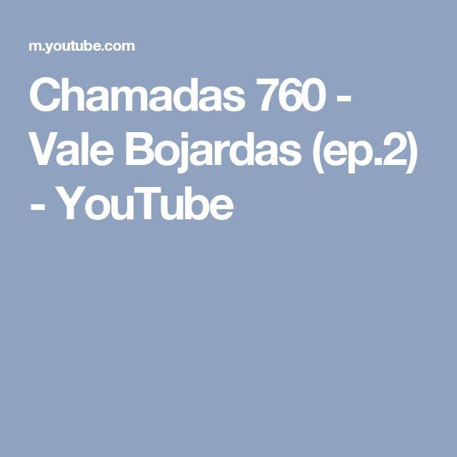 Chamadas 760 - Vale Bojardas (ep.2) - YouTube