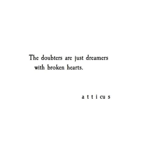 The doubters are just dreamers with broken hearts ... Atticus