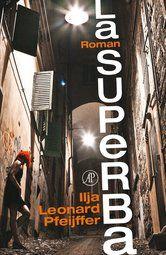La Superba, Ilja Leonard Pfeijffer (uitgeverij De Arbeiderspers, 2013) http://iboek.weebly.com/recensies/la-superba-ilja-leonard-pfeijffer