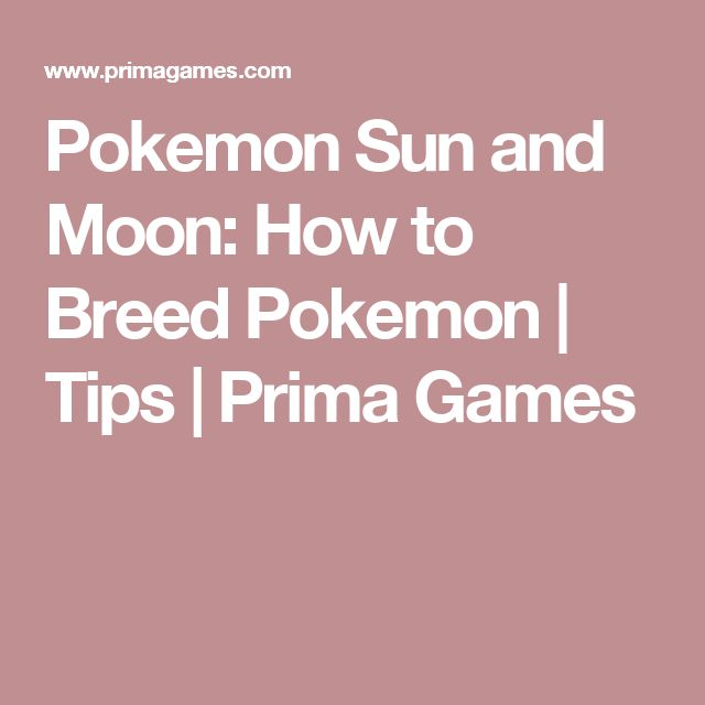 Pokemon Sun and Moon: How to Breed Pokemon | Tips | Prima Games