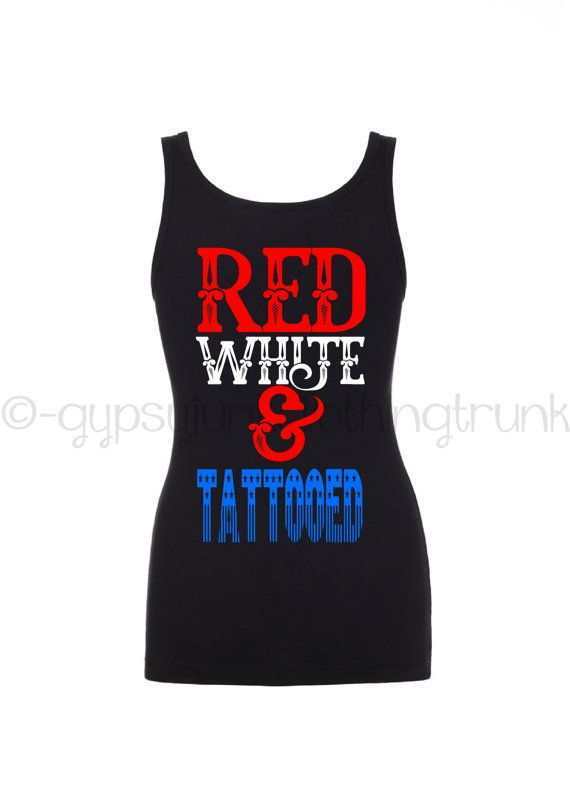 Patriotic Tank Top - Patriotic Shirt - Red White & Tattooed Shirt - Tattoo Shirts - Tattoo Mom - Tattoo Lady Shirt - Made in the USA by GypsyJunkClothing