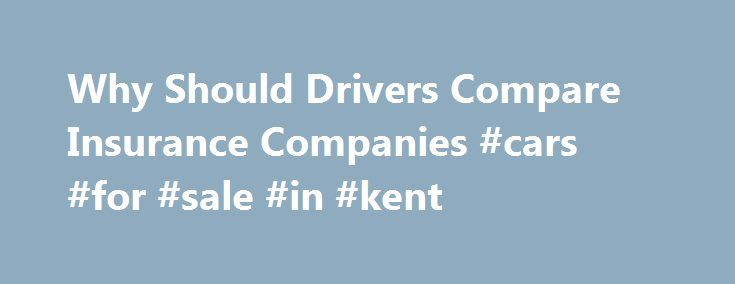 Why Should Drivers Compare Insurance Companies #cars #for #sale #in #kent http://car.remmont.com/why-should-drivers-compare-insurance-companies-cars-for-sale-in-kent/  #car insurance companies # Why Should Drivers Compare Insurance Companies? As a college Professor of Insurance, I have noticed that when college students take that important step into independence and start paying for their own car insurance, most of them continue buying car insurance from the same company their parents…