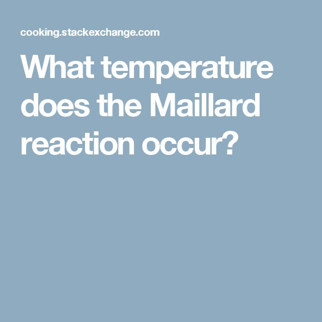 What temperature does the Maillard reaction occur?