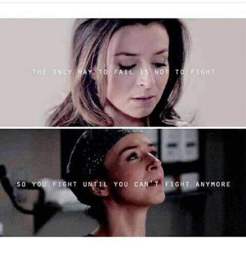 The only way to fail is not to fight. So you fight until you can't fight anymore. - Amelia Shepherd