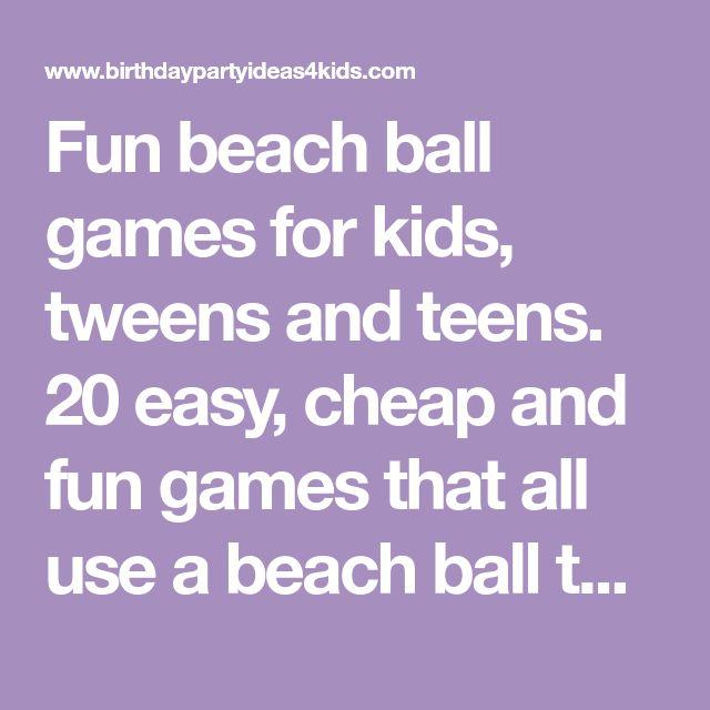 Fun beach ball games for kids, tweens and teens. 20 easy, cheap and fun games that all use a beach ball to play.