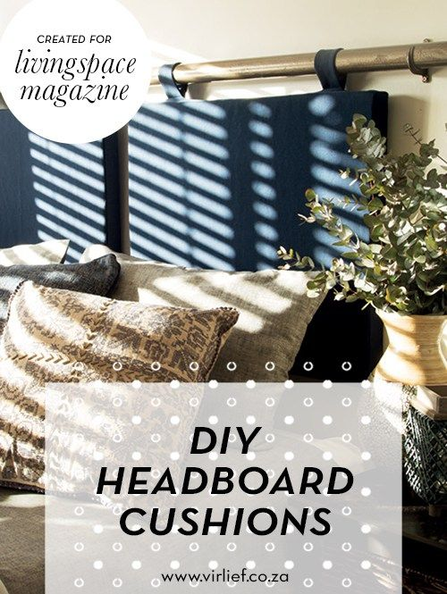 DIY headboard cushions on the blog and featured in Livingspace Magazine || by the VirLief blog