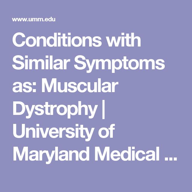 Conditions with Similar Symptoms as: Muscular Dystrophy | University of Maryland Medical Center