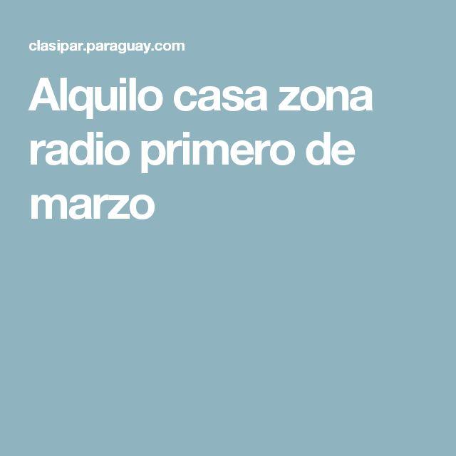 Alquilo casa zona radio primero de marzo