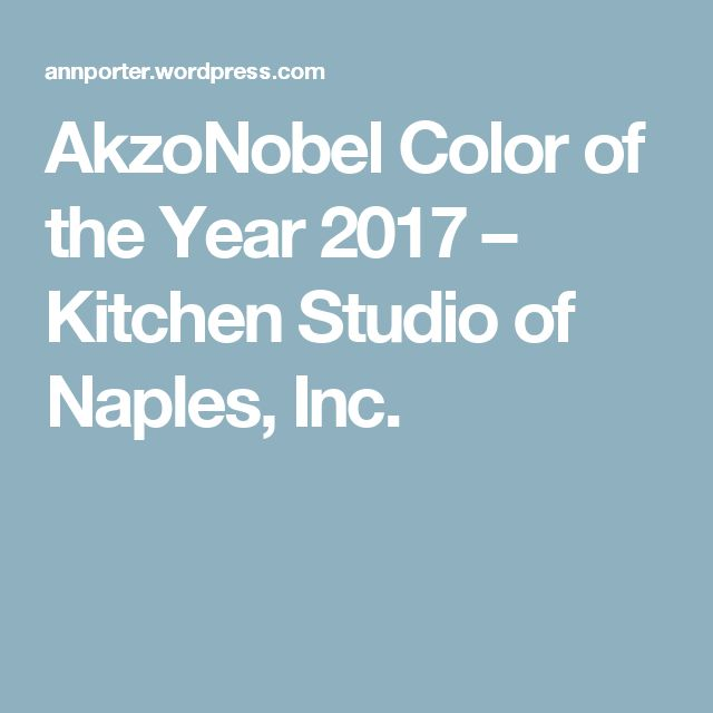 AkzoNobel Color of the Year 2017 – Kitchen Studio of Naples, Inc.
