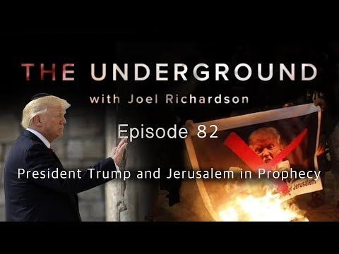 President Trump and Jerusalem in Prophecy | The Underground with