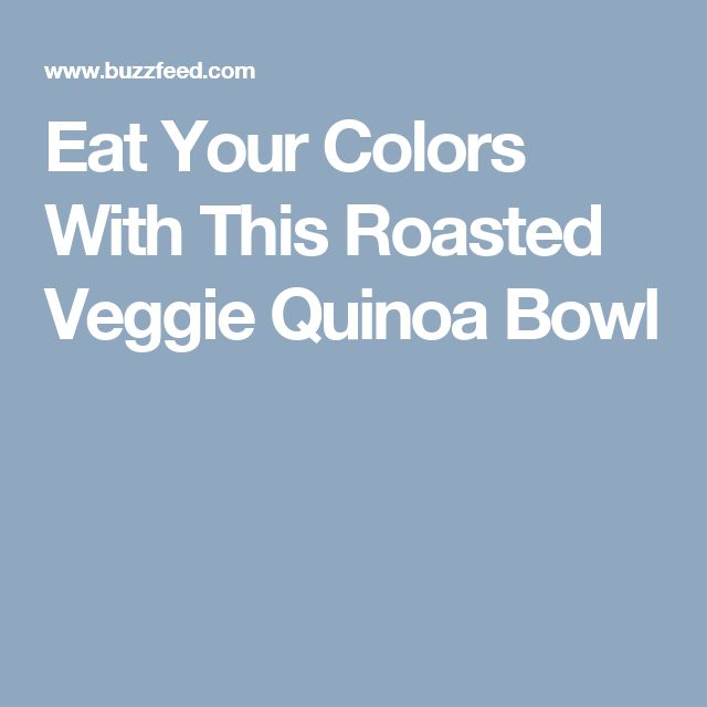Eat Your Colors With This Roasted Veggie Quinoa Bowl