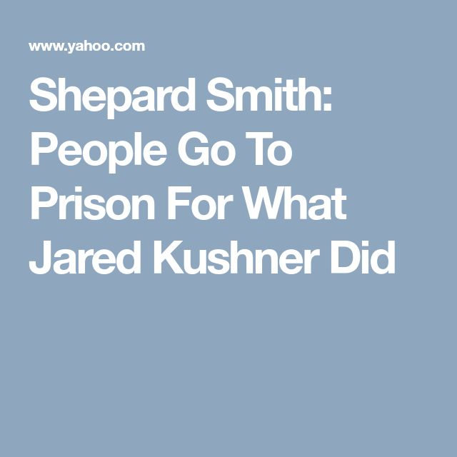Shepard Smith: People Go To Prison For What Jared Kushner Did