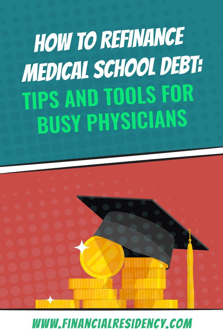 How To Refinance Medical School Debt Tips And Tools For Busy