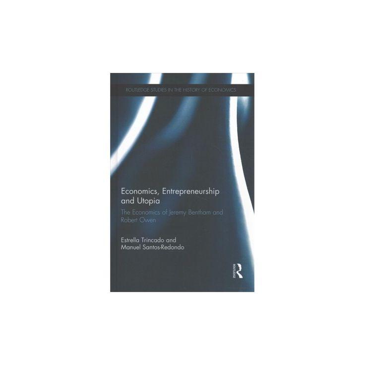 Economics, Entrepreneurship and Utopia : The Economics of Jeremy Bentham and Robert Owen (Hardcover)