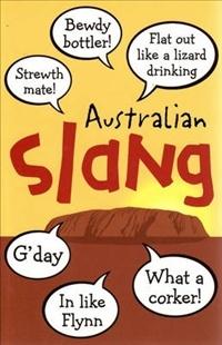 Use Australian slang.