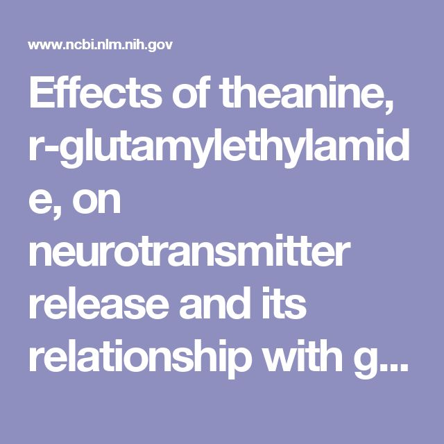 Effects of theanine, r-glutamylethylamide, on neurotransmitter release and its relationship with glutamic acid neurotransmission.  - PubMed - NCBI