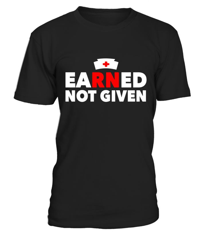 Earned Not Given awesome National Nurses Week gift t-shirt  sister-in-law#tshirt#tee#gift#holiday#art#design#designer#tshirtformen#tshirtforwomen#besttshirt#funnytshirt#age#name#october#november#december#happy#grandparent#blackFriday#family#thanksgiving#birthday#image#photo#ideas#sweetshirt#bestfriend#nurse#winter#america#american#lovely#unisex#sexy#veteran#cooldesign#mug#mugs#awesome#holiday#season#cuteshirt