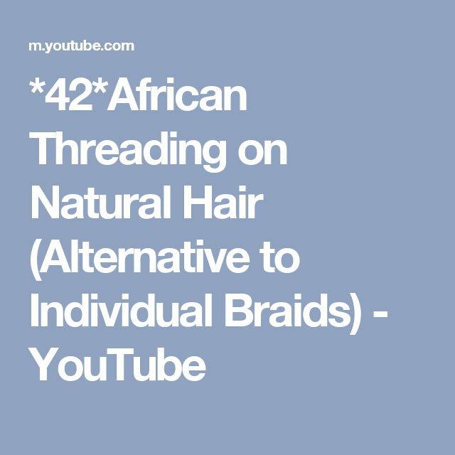 *42*African Threading on Natural Hair (Alternative to Individual Braids) - YouTube
