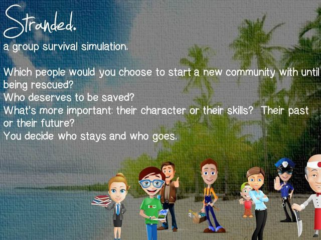 Which people would you choose to start a new community with until being rescued? Who deserves to be saved? What's more important: their character or their kills? Their past or their future?  This simulation has been done lots of times in many different ways. Here's my variation on it, complete with gorgeous graphics and some tongue-in-cheek humor with the names of characters. $