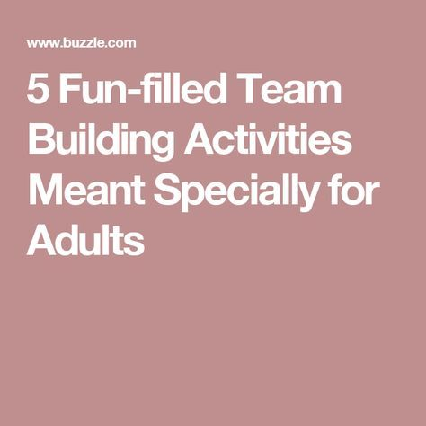 5 fun filled team building activities meant specially for for Fun ideas for adults