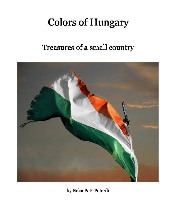 Colors of Hungary Treasures of a small country