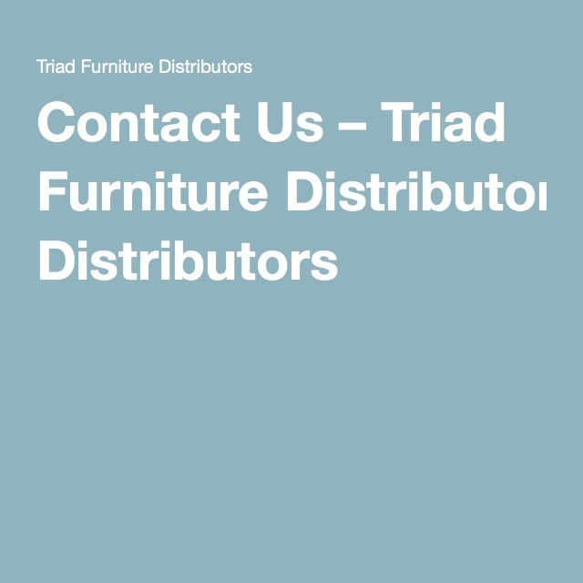 Contact Us U2013 Triad Furniture Distributors · North Carolina