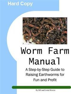 Worm Farm Manual: A Step-by-Step Guide to Raising Earthworms