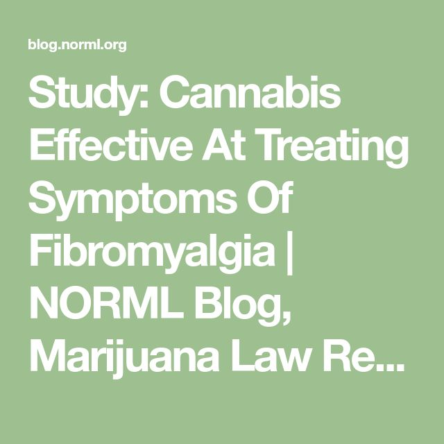 Study: Cannabis Effective At Treating Symptoms Of Fibromyalgia | NORML Blog, Marijuana Law Reform