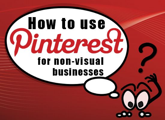 How to use Pinterest for non-visual businesses - Ideas to boost your online visibility