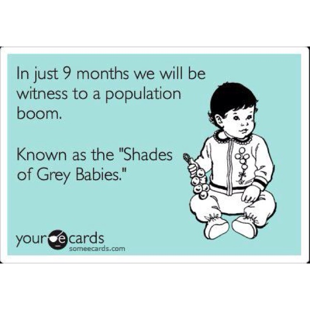 Population boom!   I think so...: Grey Babies, 50 Shades, Fifty Shades, Book, Funny Stuff, So True, Baby