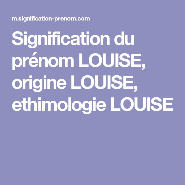 Signification du prénom LOUISE, origine LOUISE, ethimologie LOUISE