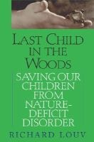 November 2006: Last Child in the Woods: Saving Our Children from Nature-Deficit Disorder by Richard Louv