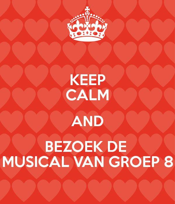 KEEP CALM AND BEZOEK DE MUSICAL VAN GROEP 8