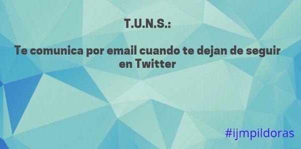T.U.N.S. te manda un email cada vez que te dejan de seguir en Twitter ... #ijmpildoras