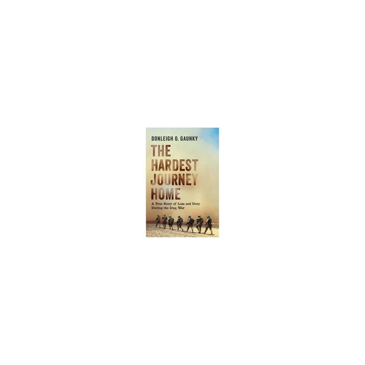 Hardest Journey Home : A True Story of Loss and Duty During the Iraq War (Hardcover) (Donleigh O.