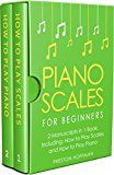 Free Kindle Book -   Piano Scales: For Beginners - Bundle - The Only 2 Books You Need to Learn Scales for Piano, Piano Scale Theory and Piano Scales for Beginners Today (Music Best Seller Book 23)