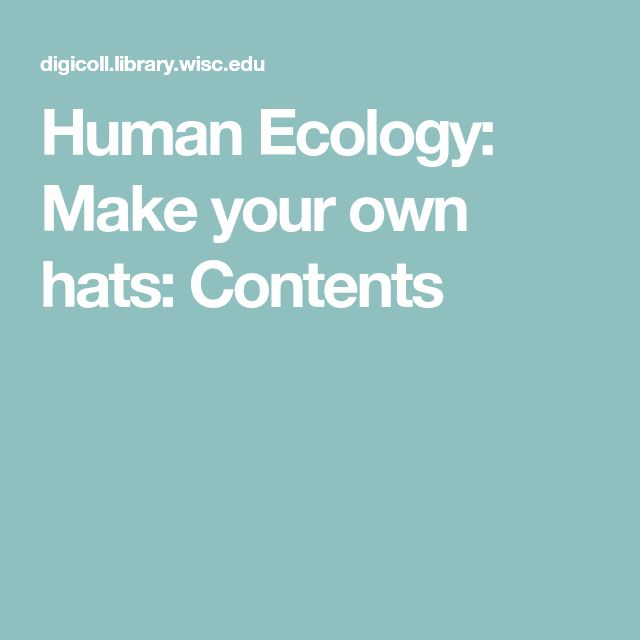 Human Ecology: Make your own hats: Contents