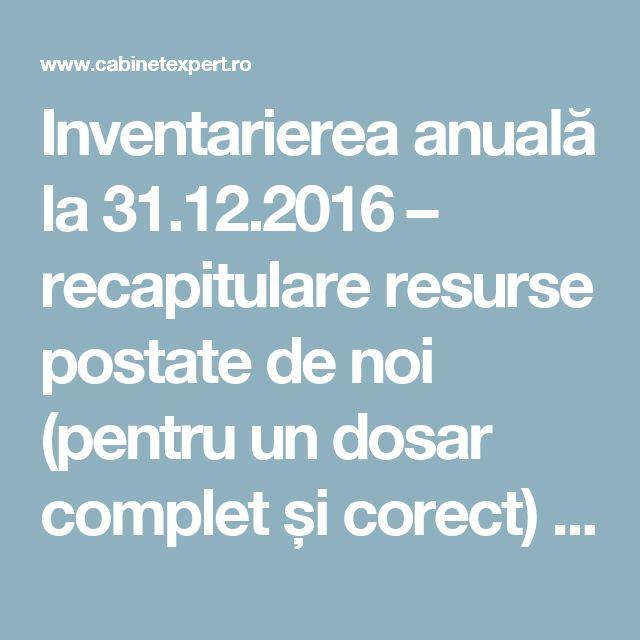 Inventarierea anuală la 31.12.2016 – recapitulare resurse postate de noi (pentru un dosar complet și corect) | CabinetExpert.ro - blog contabilitate