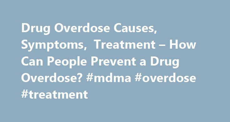 Drug Overdose Causes, Symptoms, Treatment – How Can People Prevent a Drug Overdose? #mdma #overdose #treatment http://reply.nef2.com/drug-overdose-causes-symptoms-treatment-how-can-people-prevent-a-drug-overdose-mdma-overdose-treatment/  # How Can People Prevent a Drug Overdose? To prevent accidental overdoses, medications, even over-the-counter pain relievers and vitamins. must be kept in a safe, secure place. Intentional overdoses are harder to prevent, unless the underlying problems are…