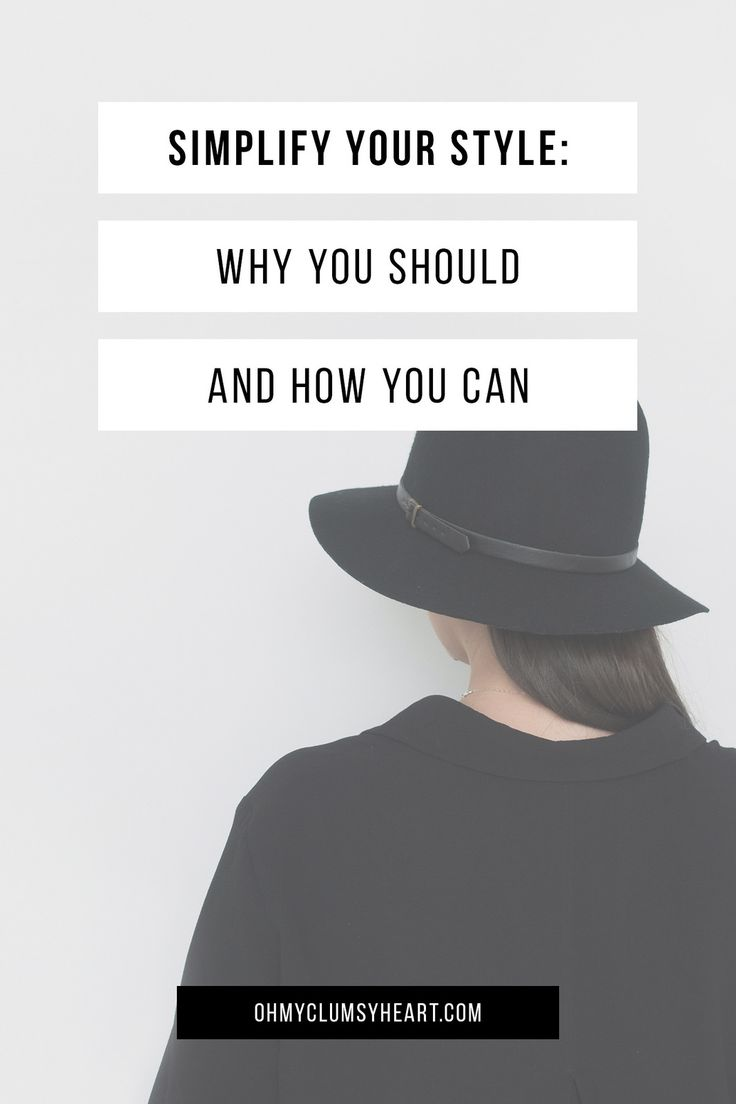 Simplify Your Style: Why You Should and How You Can