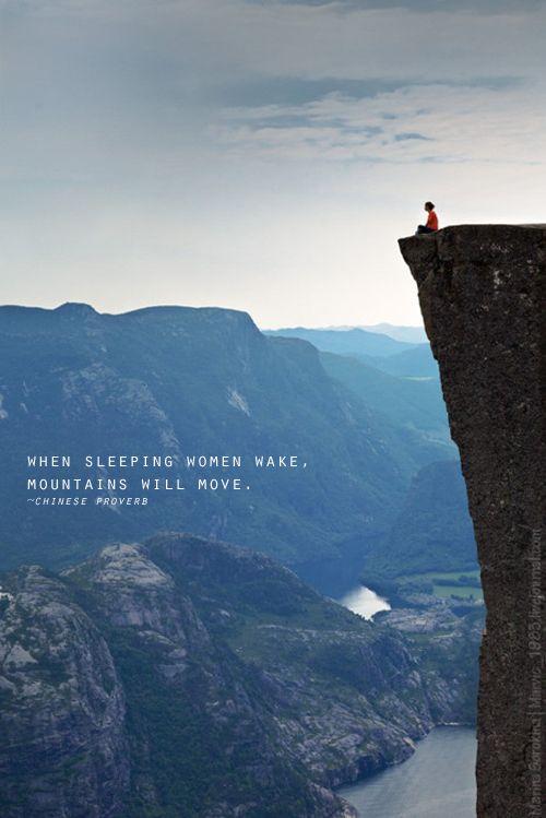 Cuando las mujeres dormidas despierten,las montañas se moveran. When sleeping women wake, mountains will move. -Chinese Proverb