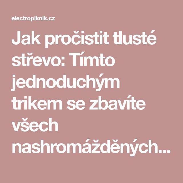 Jak pročistit tlusté střevo: Tímto jednoduchým trikem se zbavíte všech nashromážděných toxinů - electropiknik.cz