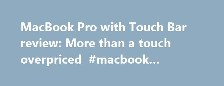 MacBook Pro with Touch Bar review: More than a touch overpriced #macbook #password http://zambia.nef2.com/macbook-pro-with-touch-bar-review-more-than-a-touch-overpriced-macbook-password/  # MacBook Pro with Touch Bar review: More than a touch overpriced The new MacBook Pro lineup is an improvement over the last-gen models. They're 13-percent lighter, 17-percent thinner, with a better-looking screen. Add the Touch Bar, a contextual strip of screen sitting above the keyboard, and it also adds…