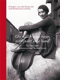 http://www.adlibris.com/se/product.aspx?isbn=9174242954   Titel: Oss håller inga bojor, oss binder inga band! : på långritt i 1920-talets Europa med Linde Klinckowström-von Rosen - Författare: Jan Mårtenson, Susanne Giraud - ISBN: 9174242954 - Pris: 204 kr