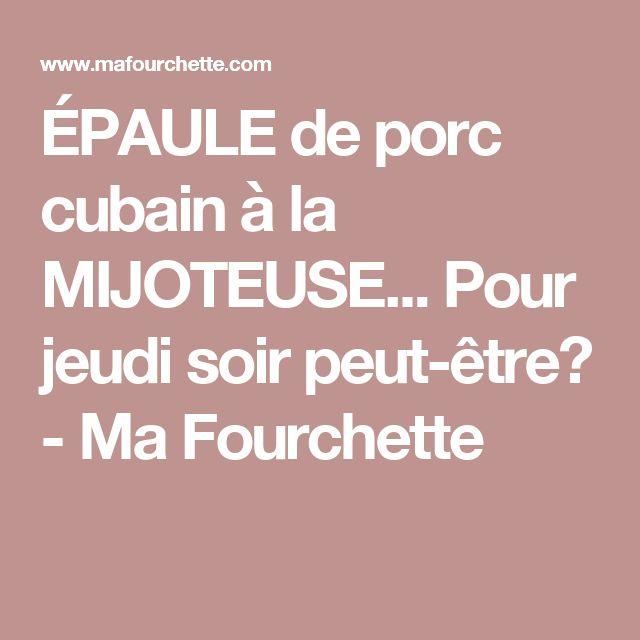 ÉPAULE de porc cubain à la MIJOTEUSE... Pour jeudi soir peut-être? - Ma Fourchette