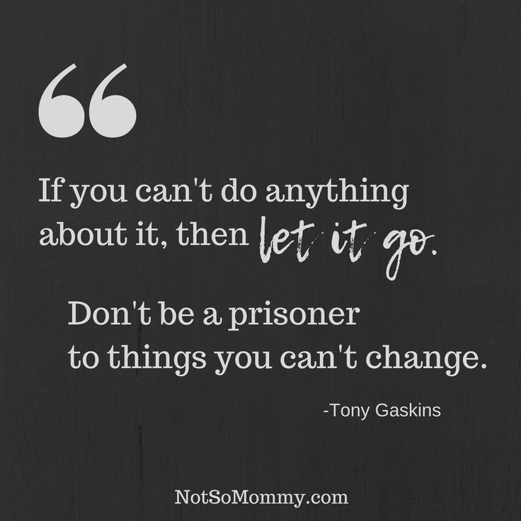 If you can't change it, let it go. | Find more inspiration at Not So Mommy... | Childless not by choice | Childless Perspective | Childless Truths | Childless Woman | Childless Thoughts | Infertility Grief | Infertility Pain | Infertility Sadness | Overcoming Infertility | Infertility Struggles | Infertility Truths | Infertility Support | Infertility Encouragement | Quotes about moving on | Quotes about change