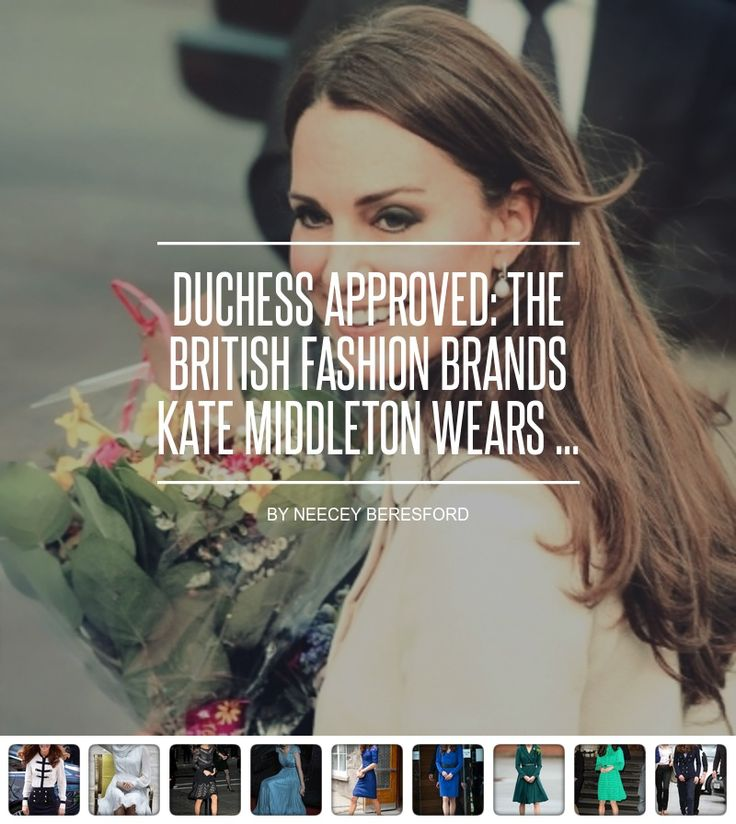 #Duchess Approved: the British #Fashion Brands Kate Middleton Wears ... - Fashion